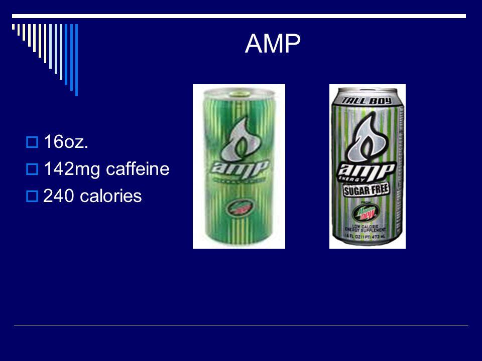 AMP  16oz.  142mg caffeine  240 calories