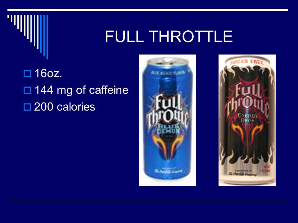 FULL THROTTLE  16oz.  144 mg of caffeine  200 calories