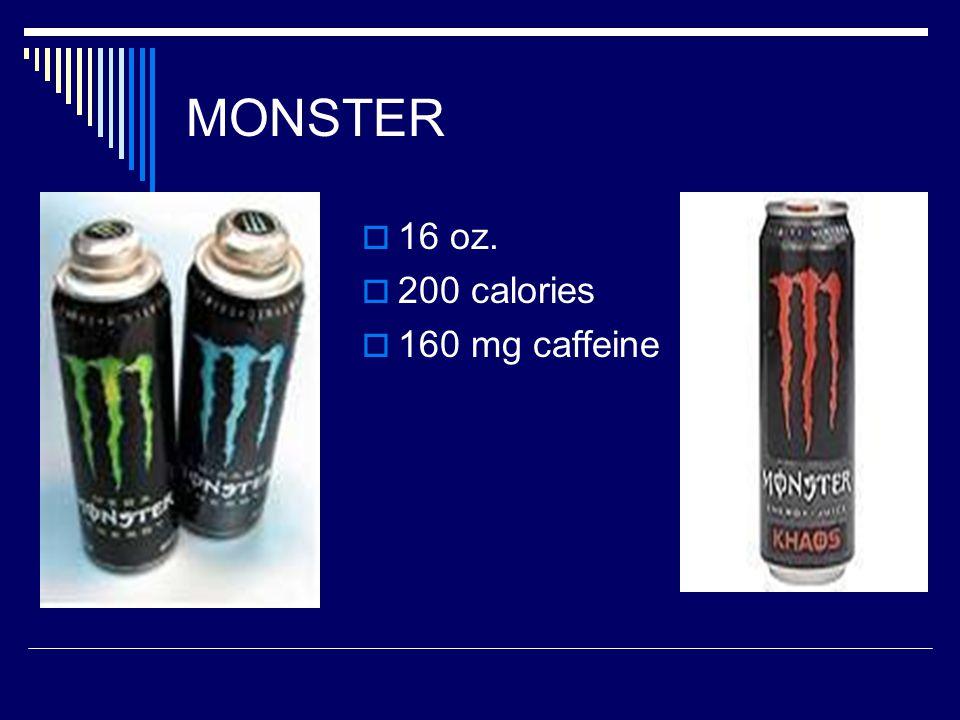MONSTER  16 oz.  200 calories  160 mg caffeine