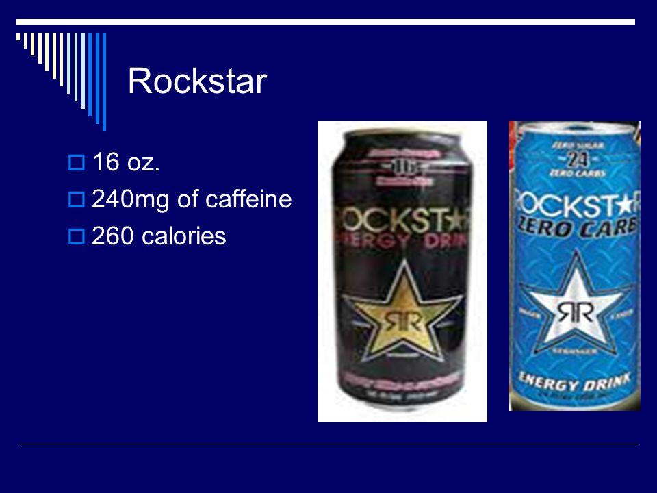 Rockstar  16 oz.  240mg of caffeine  260 calories