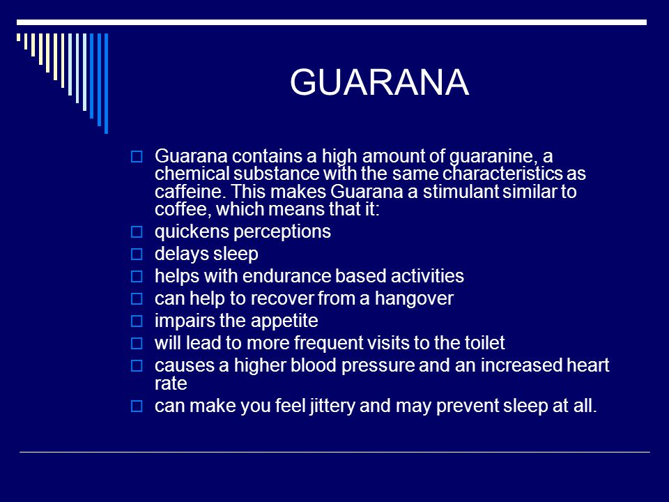 GUARANA  Guarana contains a high amount of guaranine, a chemical substance with the same characteristics as caffeine.