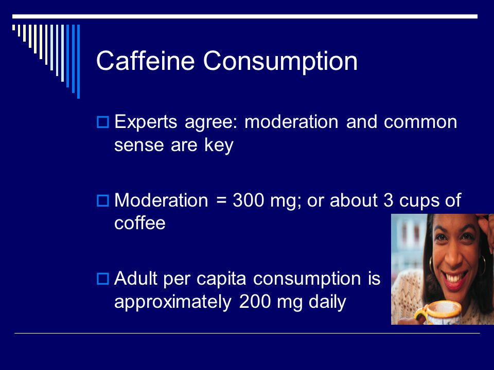CAFFEINE & DEHYDRATION  16 oz.of WATER must be consumed for every 8 oz.