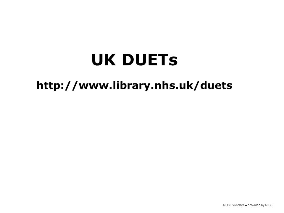 NHS Evidence – provided by NICE UK DUETs http://www.library.nhs.uk/duets
