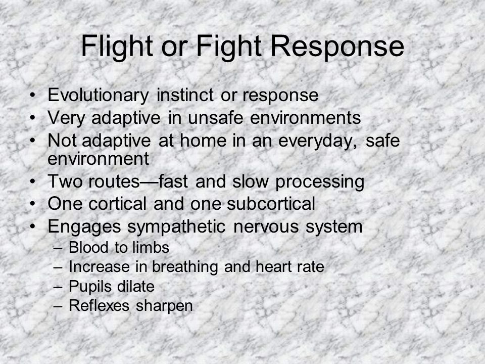 Flight or Fight Response Evolutionary instinct or response Very adaptive in unsafe environments Not adaptive at home in an everyday, safe environment