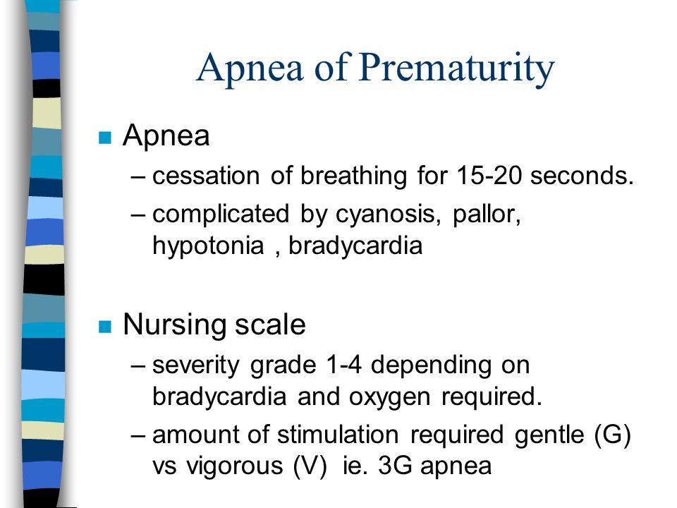 Apnea of Prematurity n Primary cause: immature systems: –decreased sensitivity of chemoreceptors to CO2.