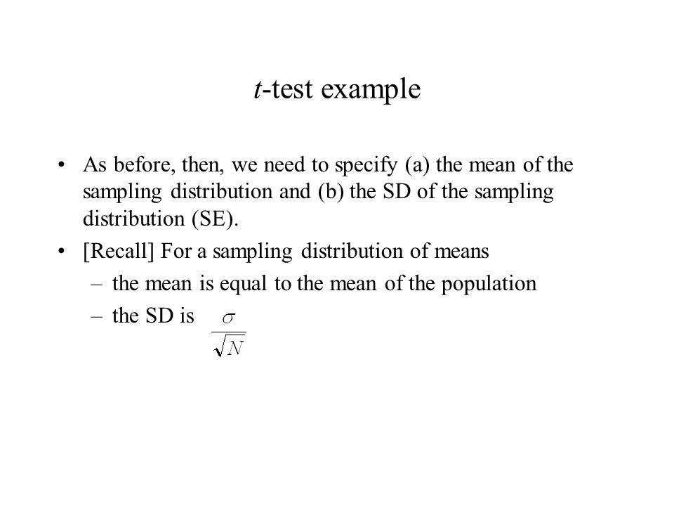 t-test example As before, then, we need to specify (a) the mean of the sampling distribution and (b) the SD of the sampling distribution (SE). [Recall