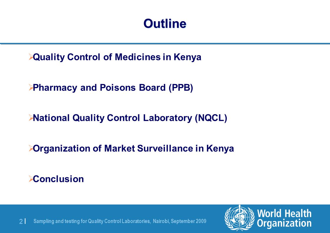 Sampling and testing for Quality Control Laboratories, Nairobi, September 2009 33 | Why Post-Market Surveillance (PMS) of Medicines.