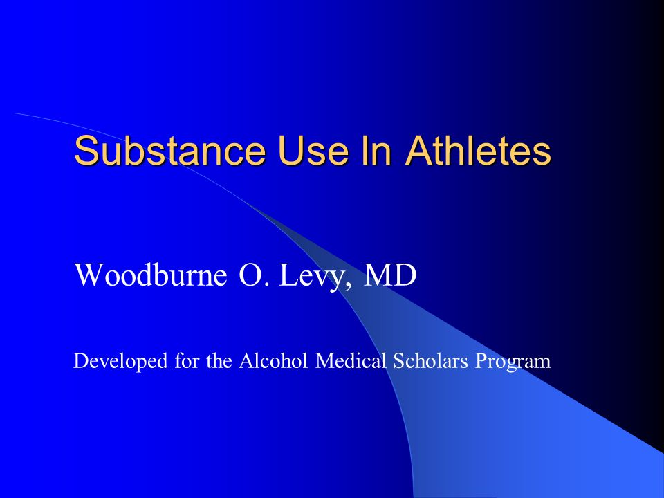 Developed for the Alcohol Medical Scholars Program 22 TYPICAL DRUGS OF MISUSE Most common: marijuana, cocaine, alcohol Generally have negative effect on performance Substance misuse same in college athletes vs.