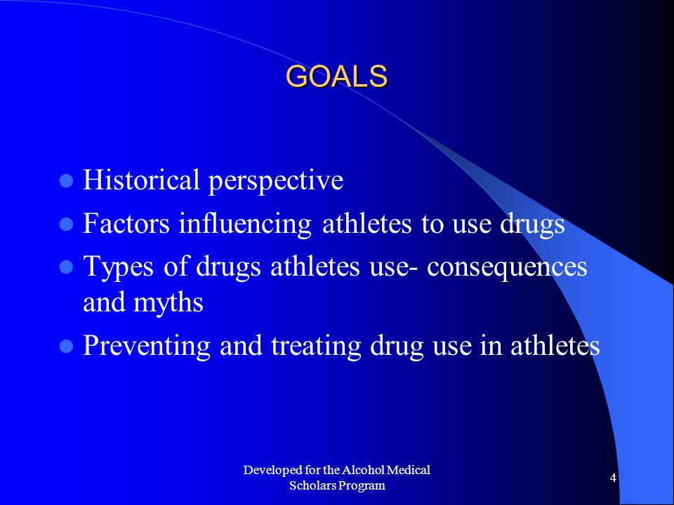 Developed for the Alcohol Medical Scholars Program 25 TYPICAL DRUGS OF MISUSE Cannabinoids – Most frequent illegal drug used in the US – Male athletes have higher incidence than non-athletic peers (opposite for females) – Initial use in high school – Psychomotor impairment, distorted perception, amotivational syndrome; decreased testosterone with long-term use