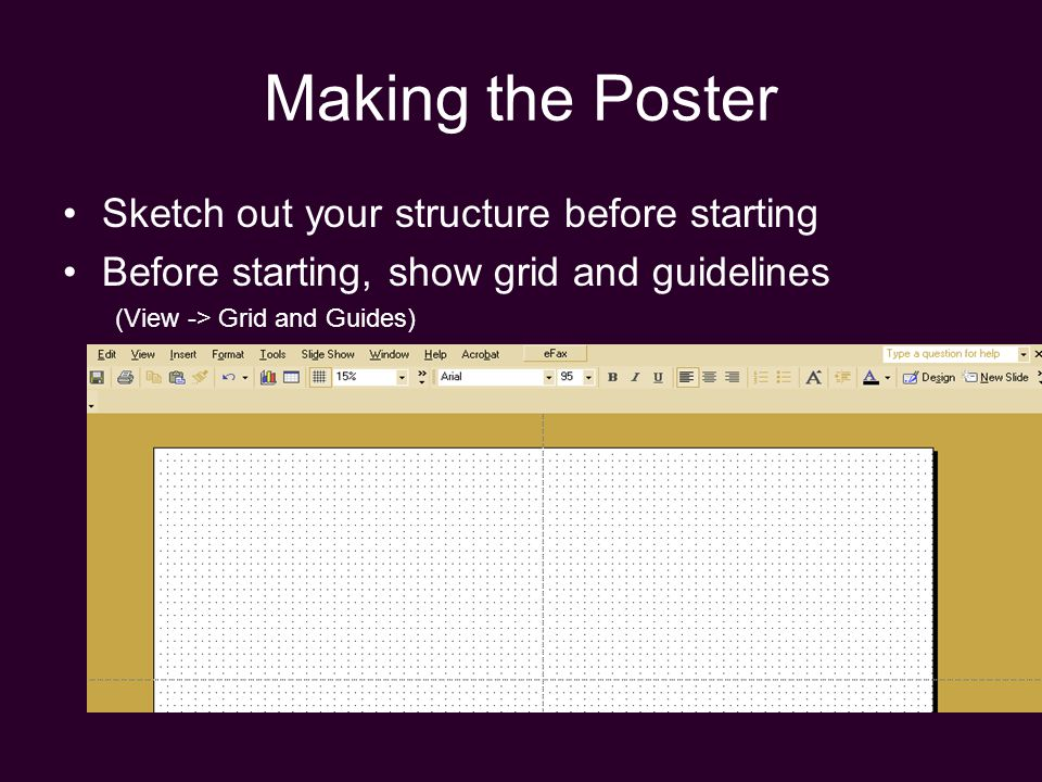 Making the Poster Sketch out your structure before starting Before starting, show grid and guidelines (View -> Grid and Guides)
