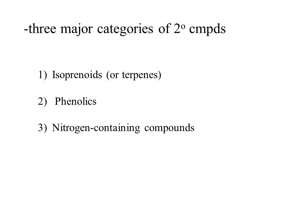 -three major categories of 2 o cmpds 1)Isoprenoids (or terpenes) 2) Phenolics 3)Nitrogen-containing compounds