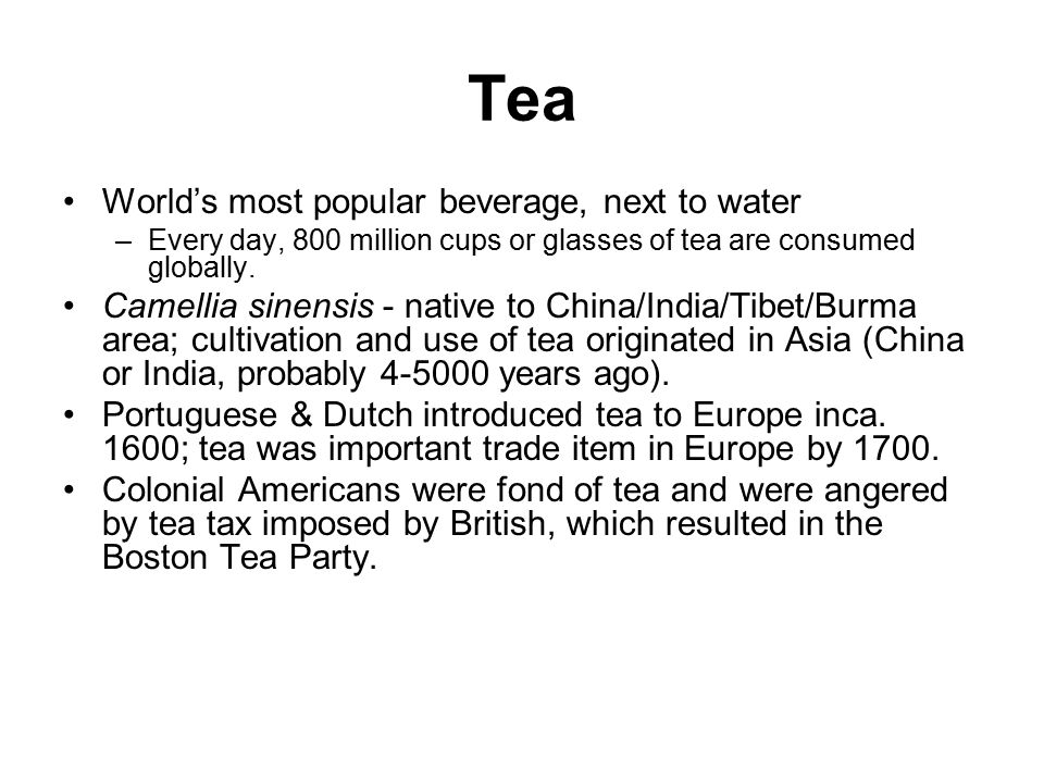 Tea World's most popular beverage, next to water –Every day, 800 million cups or glasses of tea are consumed globally.