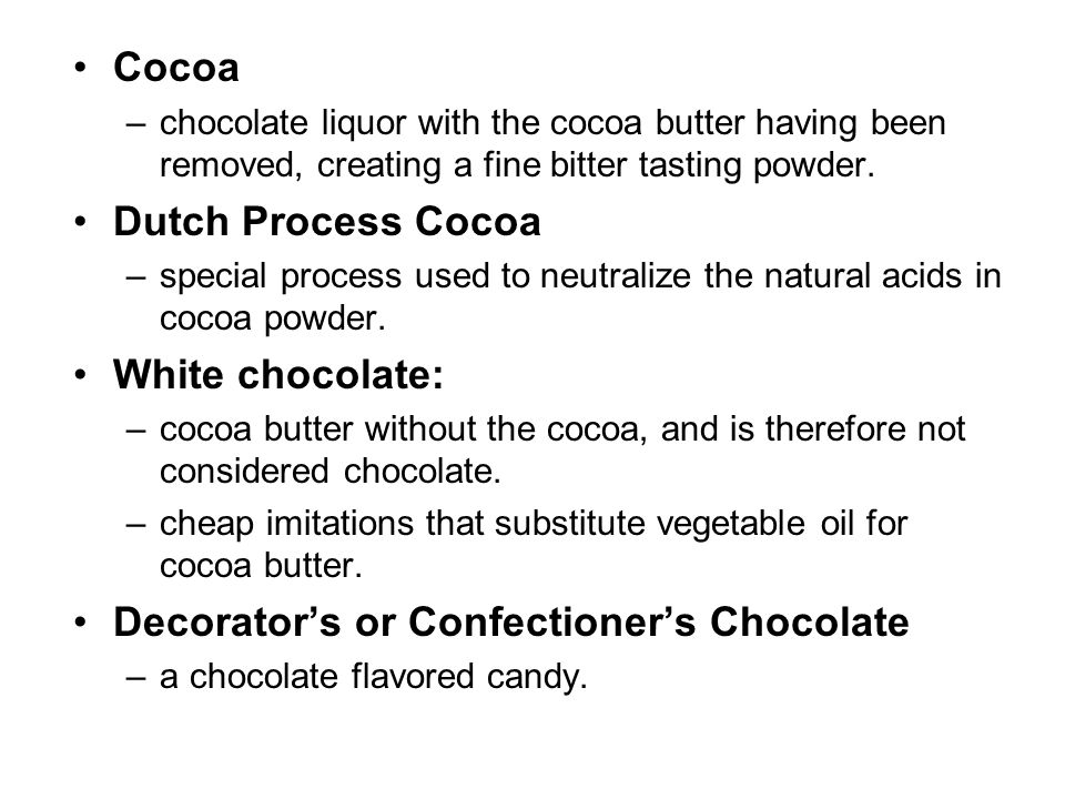 Cocoa –chocolate liquor with the cocoa butter having been removed, creating a fine bitter tasting powder.
