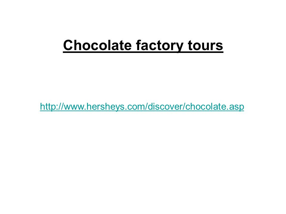 http://www.hersheys.com/discover/chocolate.asp Chocolate factory tours