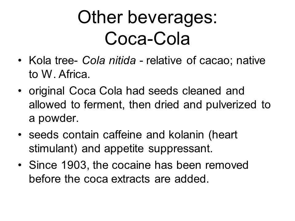 Other beverages: Coca-Cola Kola tree- Cola nitida - relative of cacao; native to W.