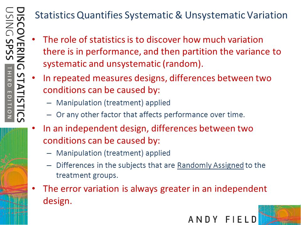 Statistics Quantifies Systematic & Unsystematic Variation The role of statistics is to discover how much variation there is in performance, and then p