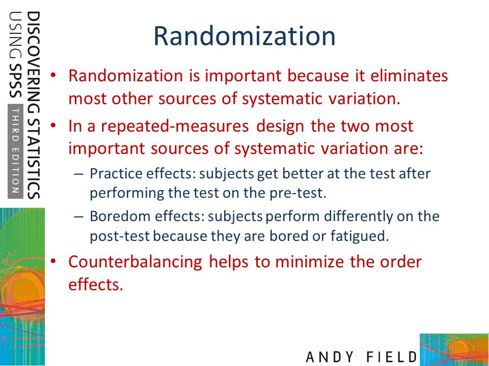 Randomization Randomization is important because it eliminates most other sources of systematic variation. In a repeated-measures design the two most