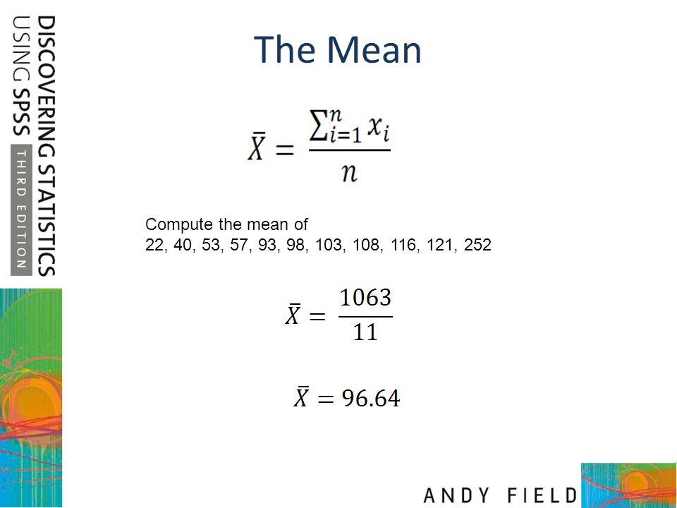 The Mean Compute the mean of 22, 40, 53, 57, 93, 98, 103, 108, 116, 121, 252