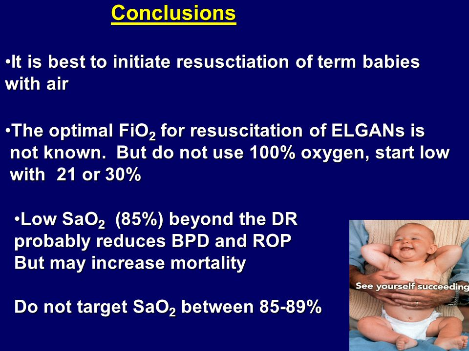 Conclusions Conclusions It is best to initiate resusctiation of term babies with airIt is best to initiate resusctiation of term babies with air Low S