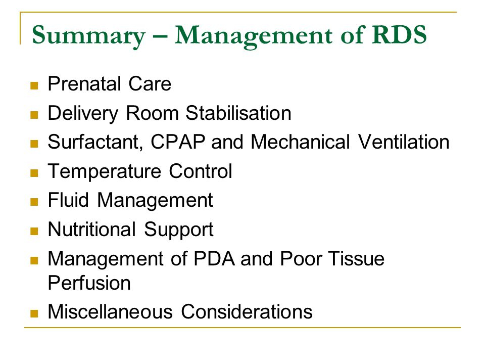 Summary – Management of RDS Prenatal Care Delivery Room Stabilisation Surfactant, CPAP and Mechanical Ventilation Temperature Control Fluid Management