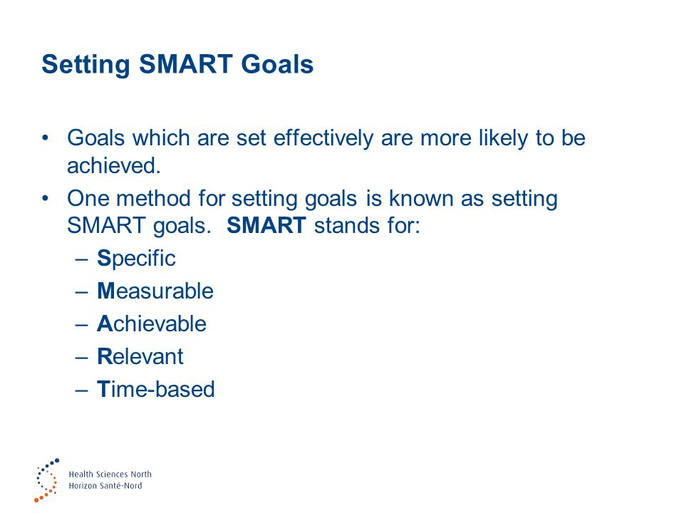 Setting SMART Goals Goals which are set effectively are more likely to be achieved.