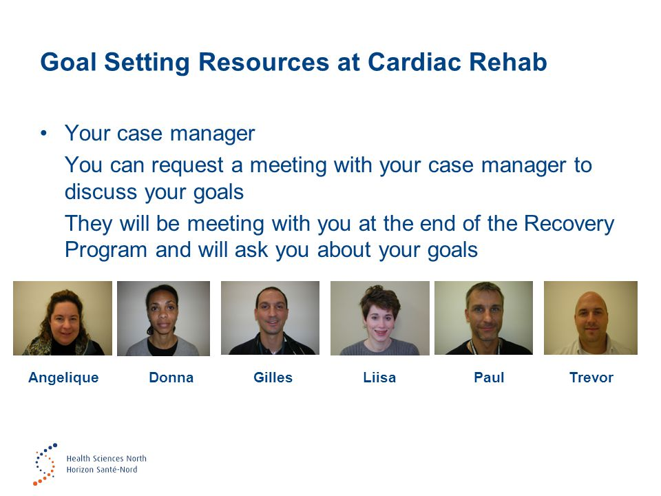 Goal Setting Resources at Cardiac Rehab Your case manager You can request a meeting with your case manager to discuss your goals They will be meeting