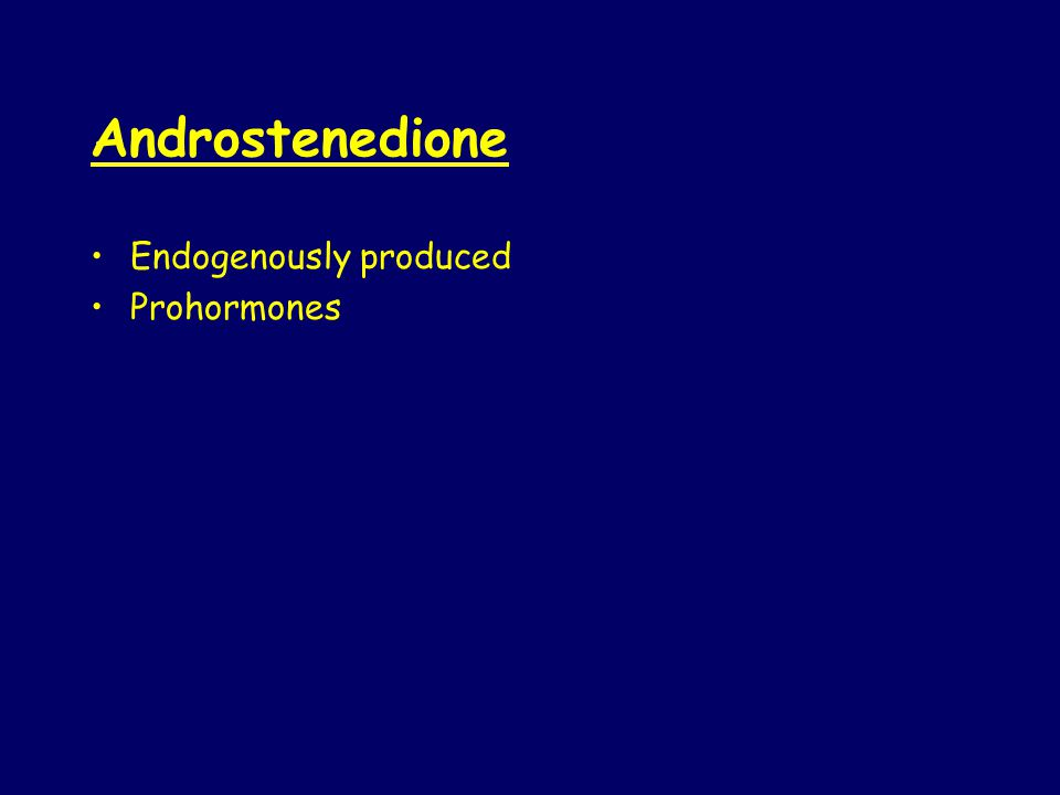 Androstenedione Endogenously produced Prohormones