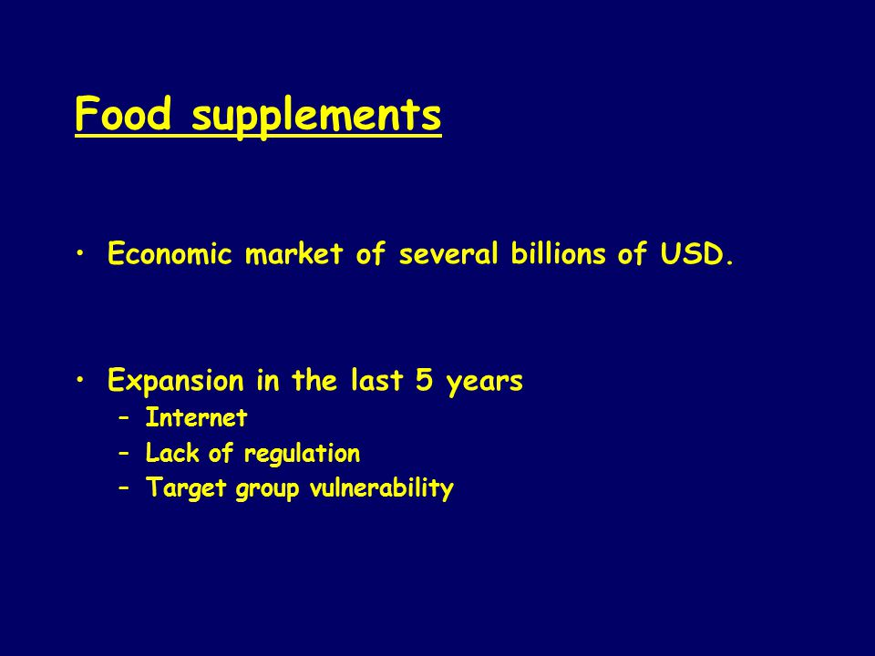 Food supplements Economic market of several billions of USD.