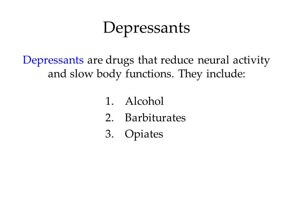 Depressants Depressants are drugs that reduce neural activity and slow body functions.