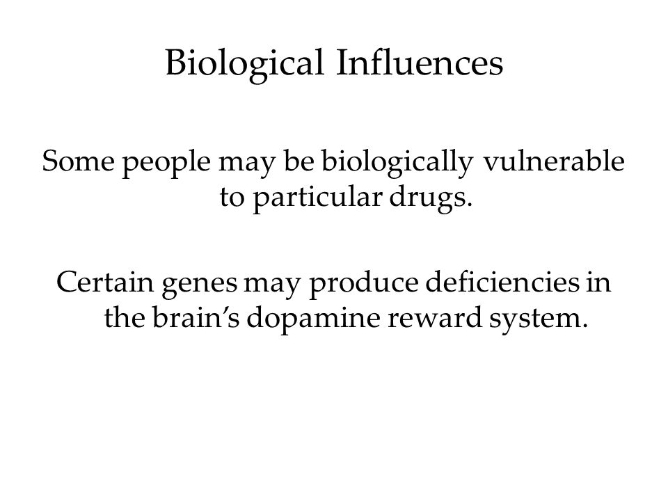 Some people may be biologically vulnerable to particular drugs.