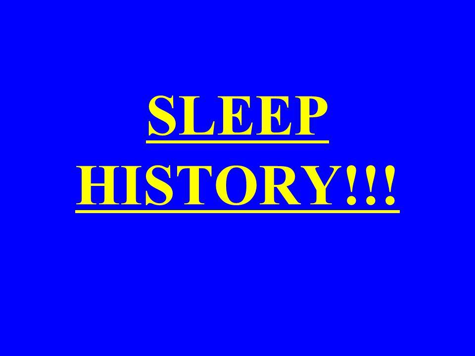 SLEEP HISTORY!!!