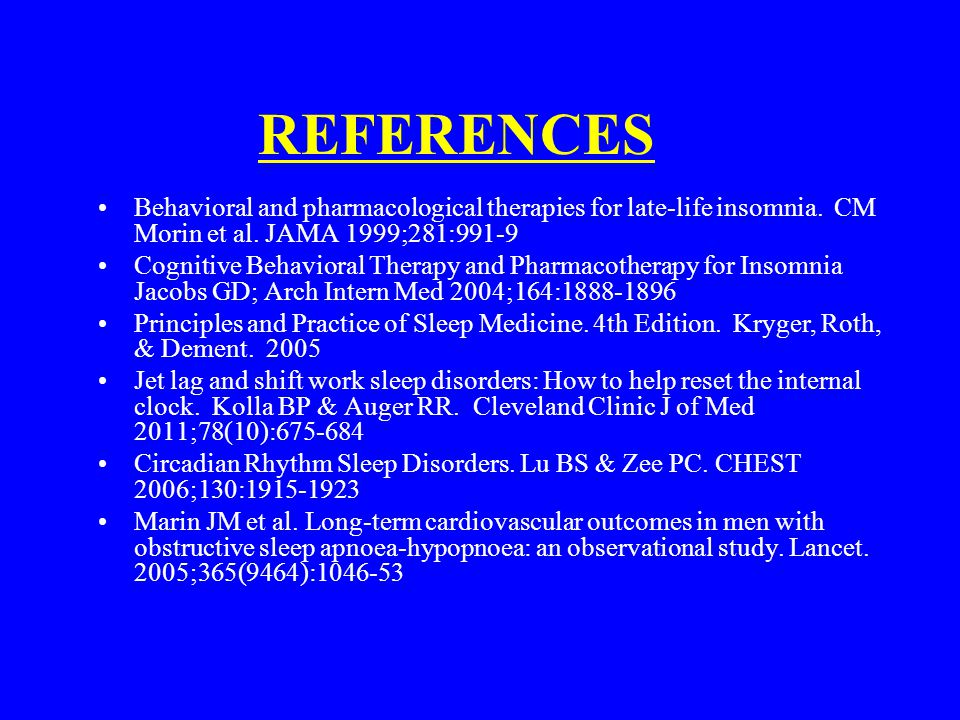 REFERENCES Behavioral and pharmacological therapies for late-life insomnia.