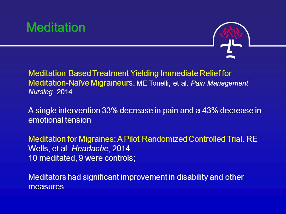 Meditation Meditation-Based Treatment Yielding Immediate Relief for Meditation-Naïve Migraineurs.