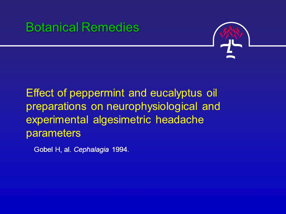 Botanical Remedies Effect of peppermint and eucalyptus oil preparations on neurophysiological and experimental algesimetric headache parameters Gobel H, al.