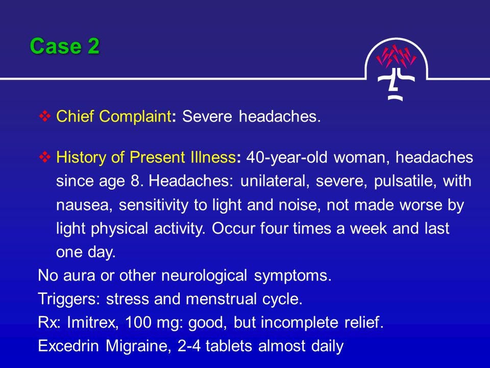 Case 2  Chief Complaint: Severe headaches.