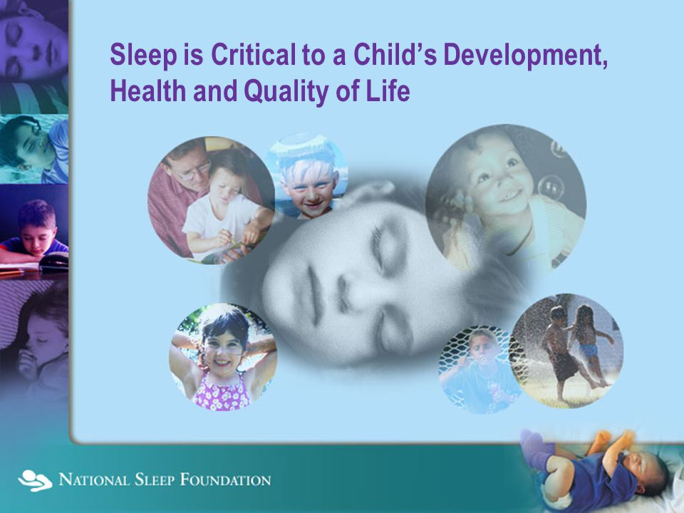 Childhood is an Opportune Time for Parents to Help Their Children Establish Good Sleep Habits This is important for: Prevention of common sleep problems Developing a positive attitude about sleep Developing a healthy sleepstyle