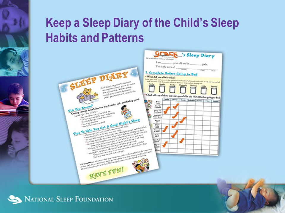 Keep a Sleep Diary of the Child's Sleep Habits and Patterns