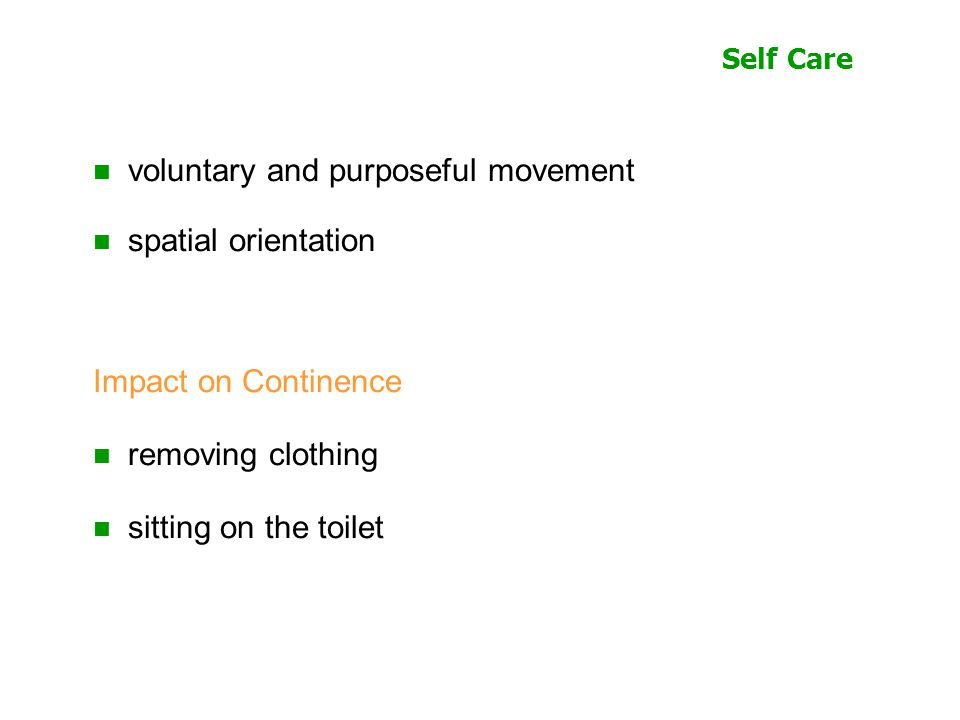 Self Care voluntary and purposeful movement spatial orientation Impact on Continence removing clothing sitting on the toilet