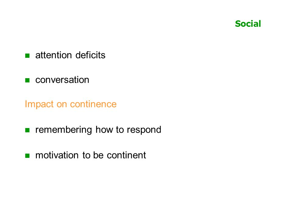 Social attention deficits conversation Impact on continence remembering how to respond motivation to be continent