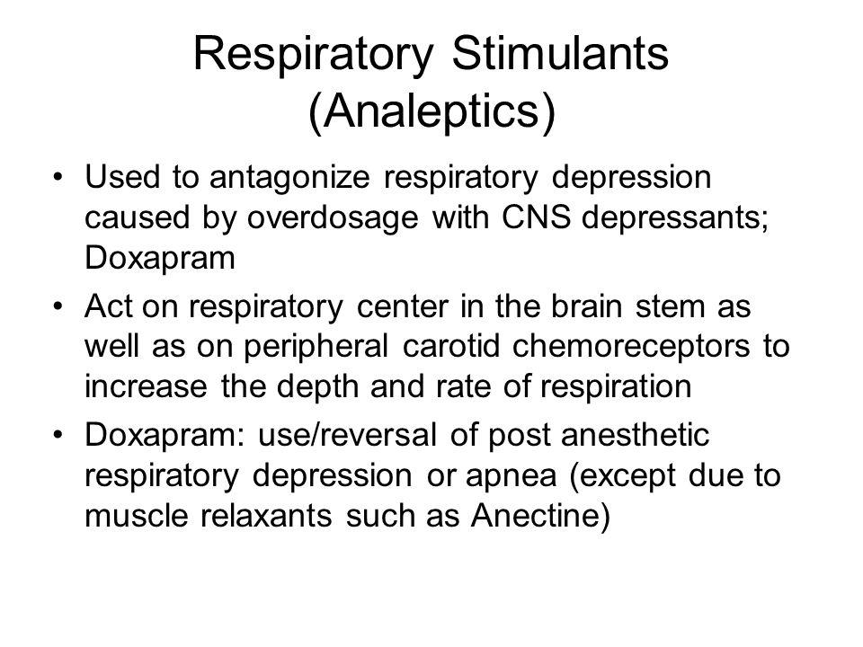 Analeptics: Doxapram (cont.) Side effects: also stimulate other centers causing CV stimulation, vomiting, hyperreflexia.