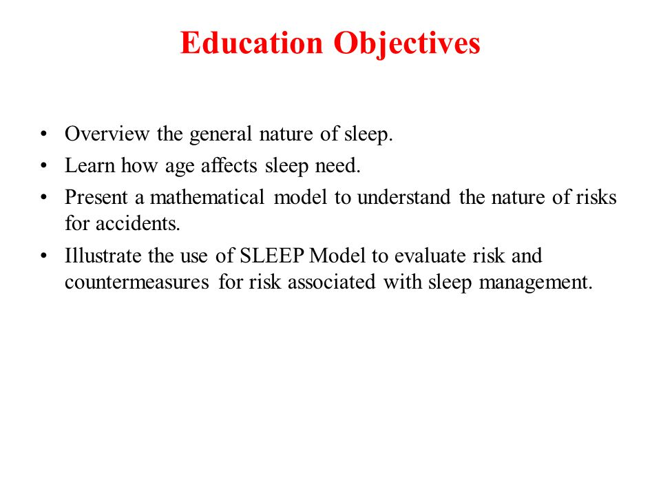 Education Objectives Overview the general nature of sleep.