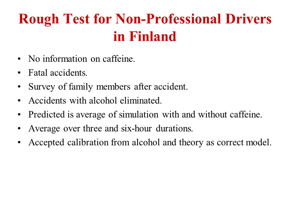 Rough Test for Non-Professional Drivers in Finland No information on caffeine.