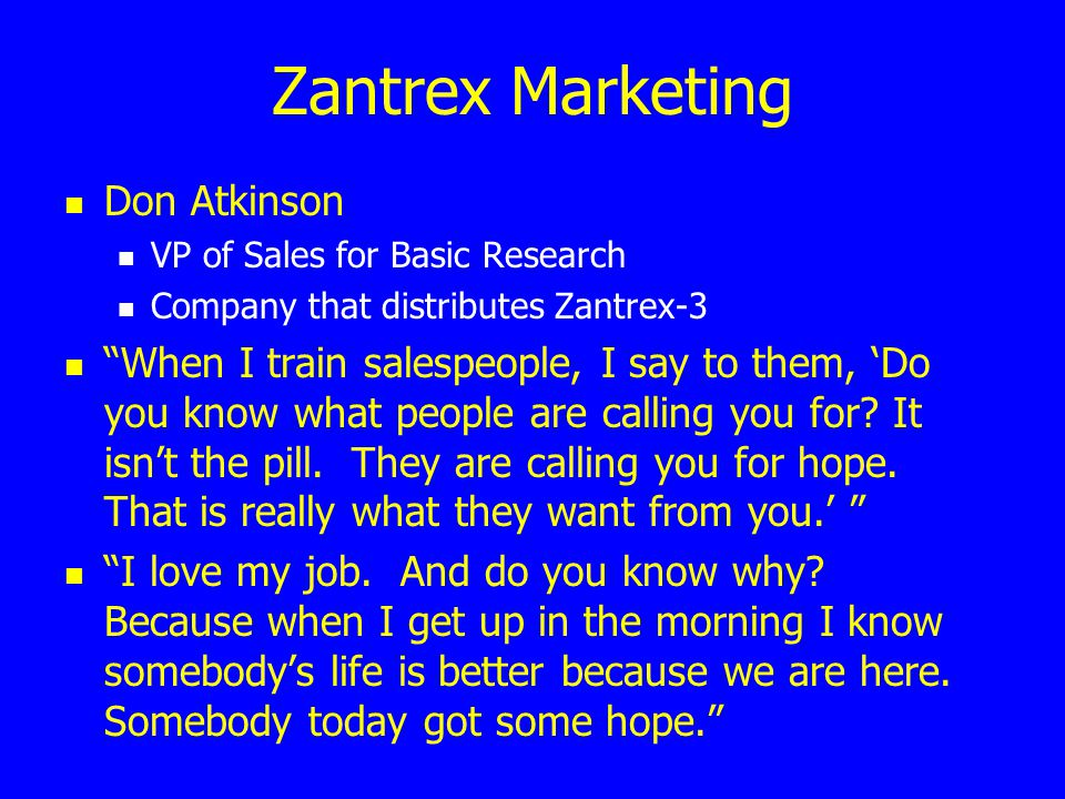 "Zantrex Marketing Don Atkinson VP of Sales for Basic Research Company that distributes Zantrex-3 ""When I train salespeople, I say to them, 'Do you kno"