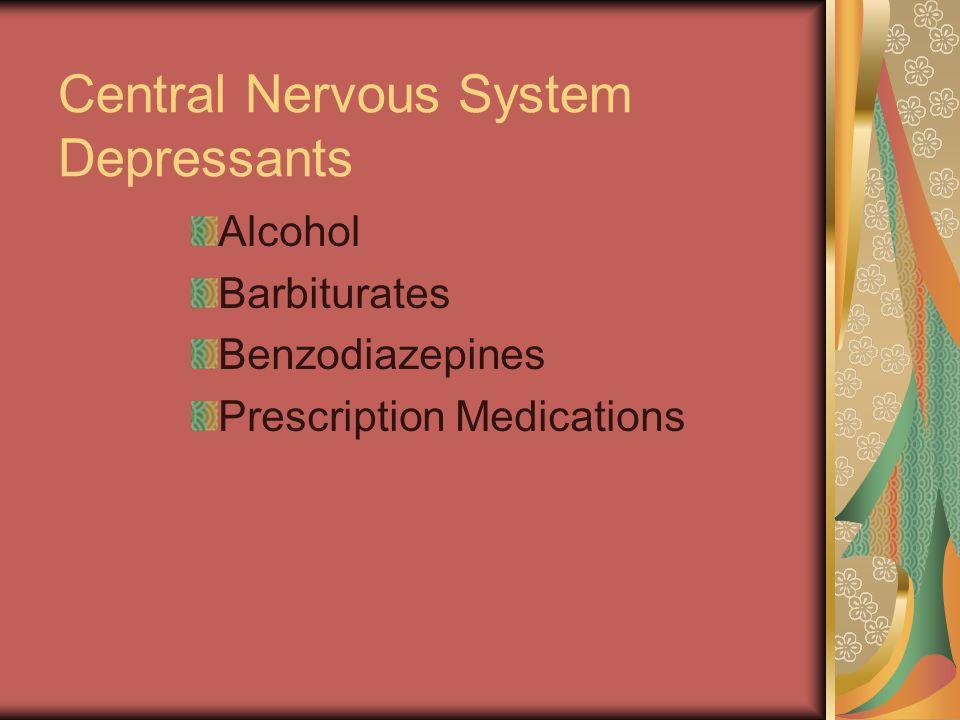 Central Nervous System Depressants Alcohol Barbiturates Benzodiazepines Prescription Medications