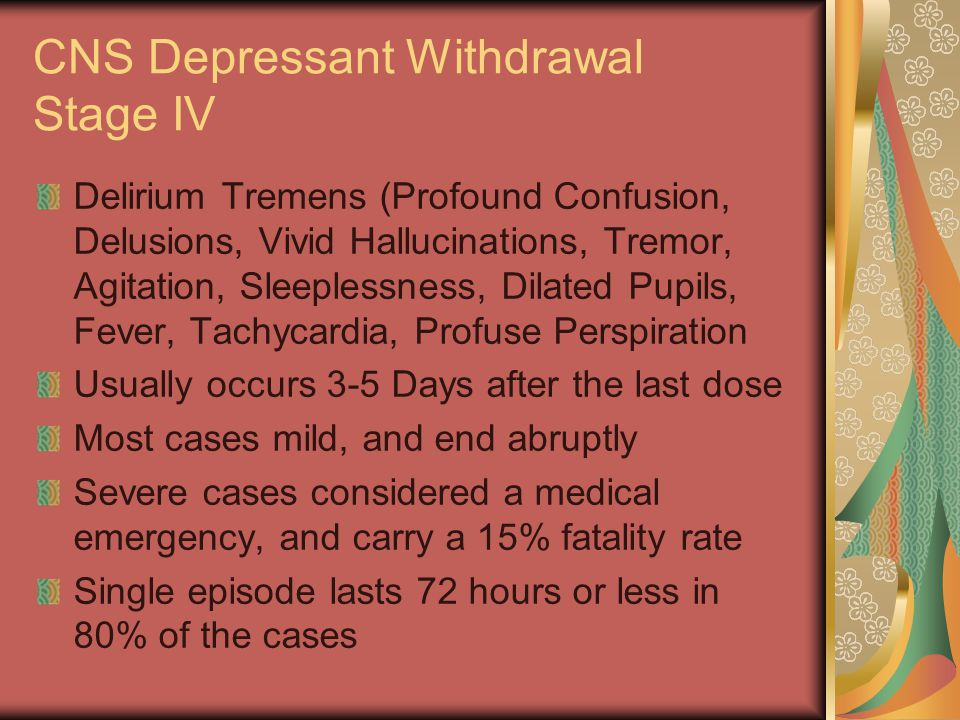 CNS Depressant Withdrawal Stage IV Delirium Tremens (Profound Confusion, Delusions, Vivid Hallucinations, Tremor, Agitation, Sleeplessness, Dilated Pu