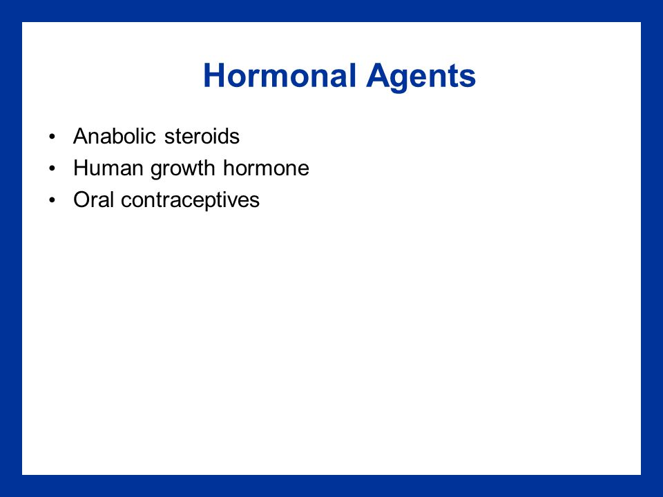 Hormonal Agents Anabolic steroids Human growth hormone Oral contraceptives
