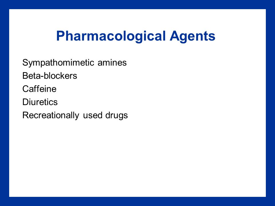 Pharmacological Agents Sympathomimetic amines Beta-blockers Caffeine Diuretics Recreationally used drugs