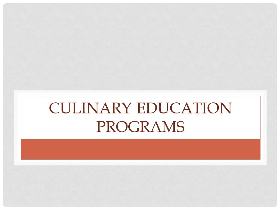 CULINARY EDUCATION PROGRAMS