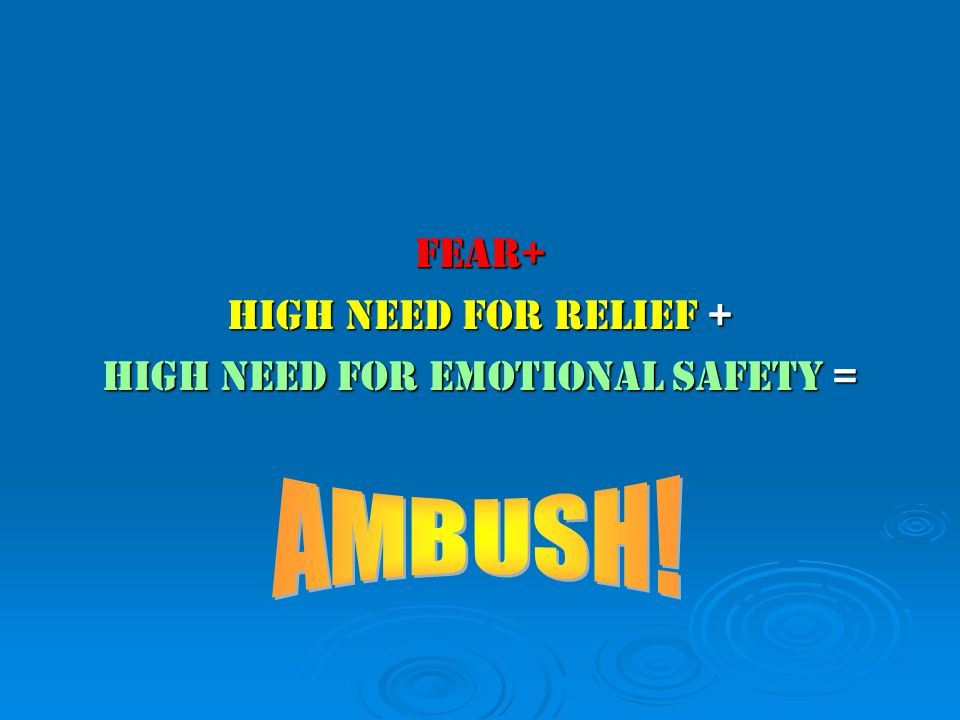 FEAR+ High need for relief + High need for EMOTIONAL SAFETY =