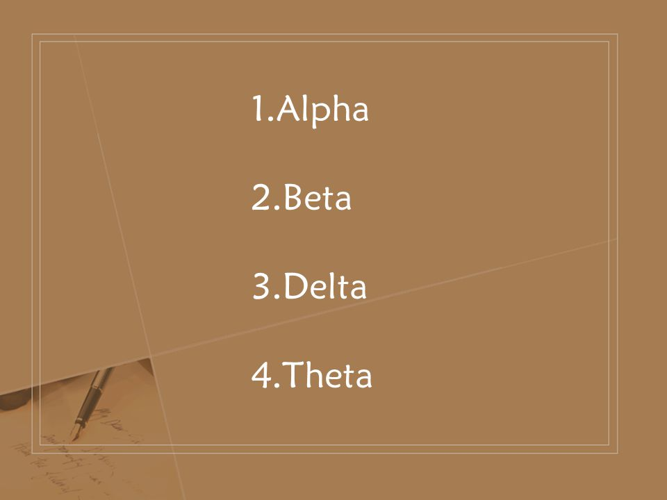 1.Alpha 2.Beta 3.Delta 4.Theta